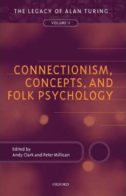 Connectionism, Concepts, and Folk Psychology: The Legacy of Alan Turing, Volume II