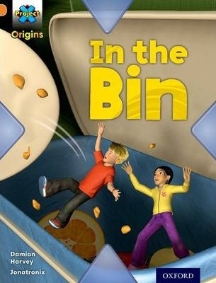 Project X Origins: Orange Book Band, Oxford Level 6: What a Waste: In the Bin