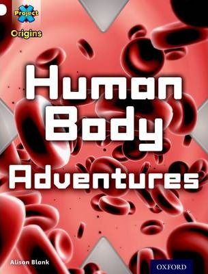Project X Origins: White Book Band, Oxford Level 10: Journeys: Human Body Adventures
