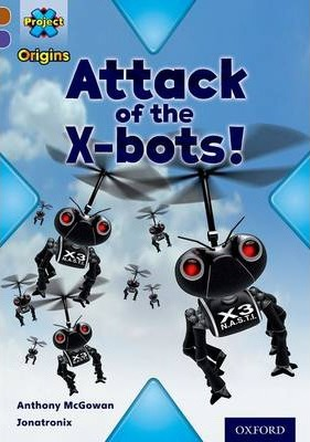 Project X Origins: Brown Book Band, Oxford Level 11: Strong Defences: Attack of the X-bots