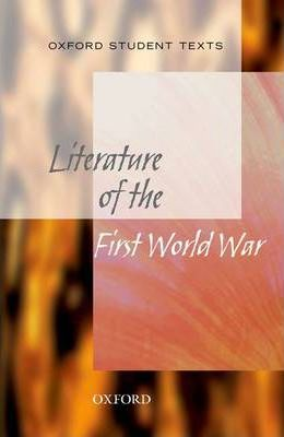 Oxford Student Texts: Literature of the First World War