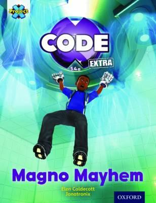 Project X CODE Extra: Gold Book Band, Oxford Level 9: CODE Control: Magno Mayhem