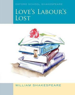 loves labours lost oxford school shakespeare series