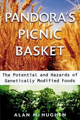 Pandora's Picnic Basket : The Potential and Hazards of Genetically Modified Foods – Alan McHughen