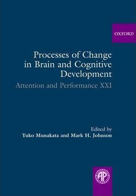 Processes of Change in Brain and Cognitive Development