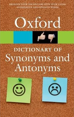 The Oxford Dictionary of Synonyms and Antonyms : Oxford Dictionaries