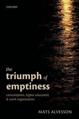 The Triumph of Emptiness : Consumption, Higher Education, and Work Organization