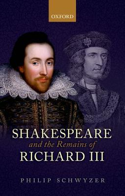 Shakespeare And The Remains Of Richard Iii Philip Schwyzer