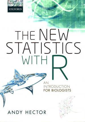 The New Statistics with R : An Introduction for Biologists