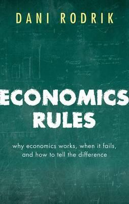 Economics Rules : Why Economics Works, When It Fails, and How To Tell The Difference