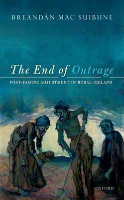 The End of Outrage : Post-Famine Adjustment in Rural Ireland