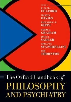The Oxford Handbook of Philosophy and Psychiatry