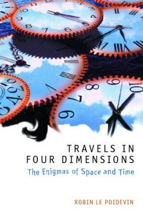 Travels in four dimensions robin le poidevin 9780198752547 for Dimensions of space and time