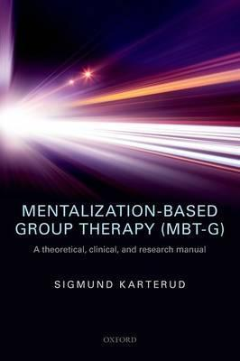 Mentalization-Based Group Therapy (MBT-G)  A theoretical, clinical, and research manual