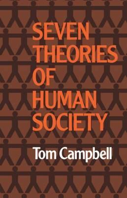 Seven Theories of Human Society : Tom Campbell : 9780198761051