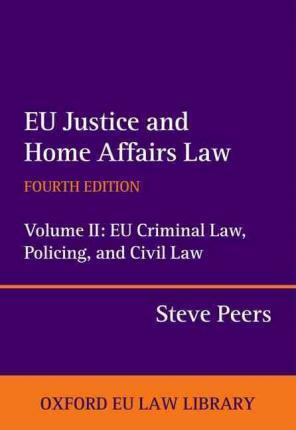 EU Justice and Home Affairs Law: EU Justice and Home Affairs Law
