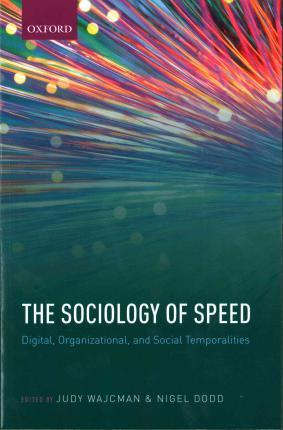 Sociology of speed : digital, organizational, and social temporalities