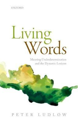Living Words  Meaning Underdetermination and the Dynamic Lexicon