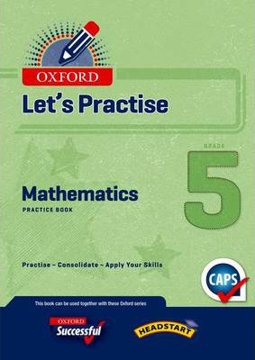 Oxford mathematics CAPS: Gr 5: Practice book