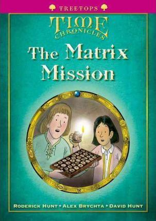 Oxford Reading Tree Level 10+ Treetops Time Chronicles Matrix Mission