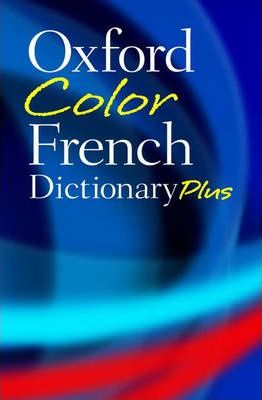 Oxford Color French Dictionary Plus : French-English, English-French/Francais-Anglais, Anglais-Francais