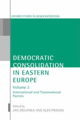 Democratic Consolidation in Eastern Europe: Volume 2: International and Transnational Factors