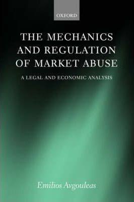 The Mechanics and Regulation of Market Abuse  A Legal and Economic Analysis