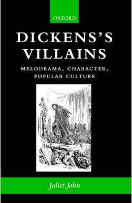 Dickens's Villains: Melodrama, Character, Popular Culture