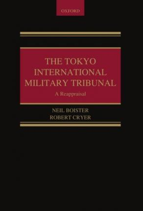 The Tokyo International Military Tribunal - A Reappraisal