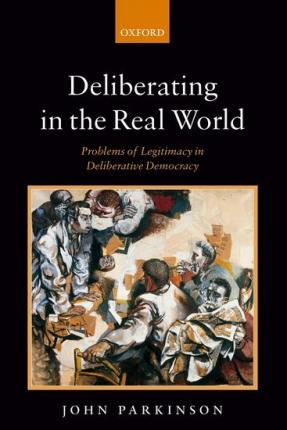 Deliberating in the Real World  Problems of Legitimacy in Deliberative Democracy