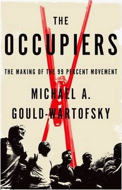 The Occupiers  The Making of the 99 Percent Movement