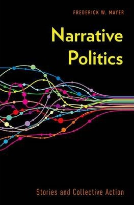 Narrative Politics : Stories and Collective Action