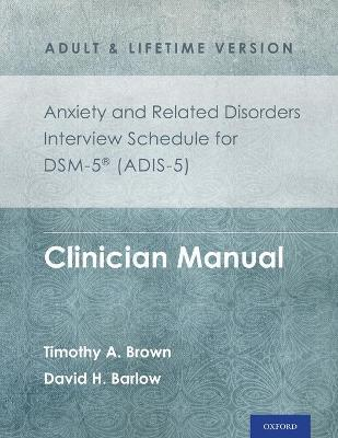 Anxiety and Related Disorders Interview Schedule for DSM-5 (ADIS-5) - Adult and Lifetime Version