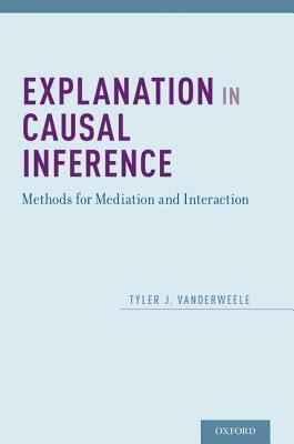 Explanation in Causal Inference : Methods for Mediation and Interaction