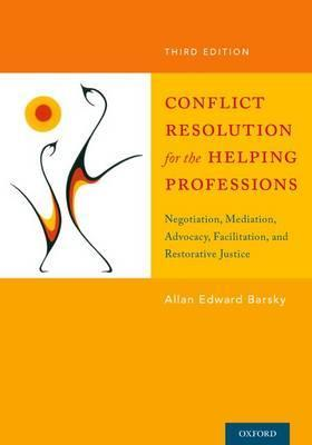 Conflict Resolution for the Helping Professions : Negotiation, Mediation, Advocacy, Facilitation, and Restorative Justice