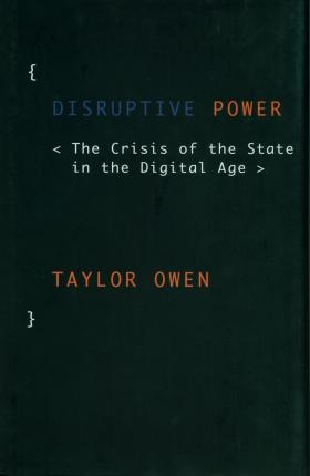 Disruptive Power : The Crisis of the State in the Digital Age