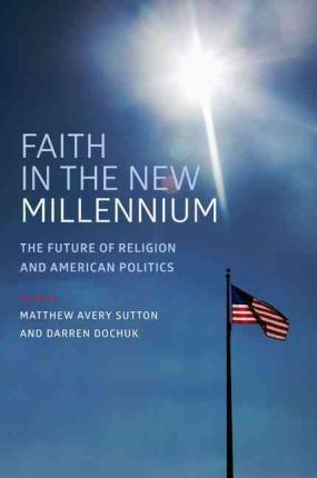 Faith in the New Millennium  The Future of Religion and American Politics