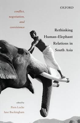 Conflict, Negotiation, and Coexistence  Rethinking Human-Elephant Relations in South Asia