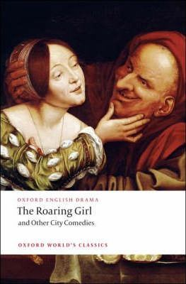 The Roaring Girl and Other City Comedies