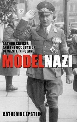 Model Nazi  Arthur Greiser and the Occupation of Western Poland