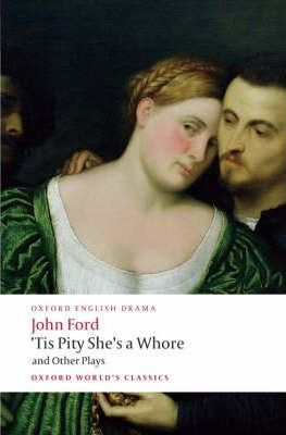 'Tis Pity She's a Whore and Other Plays