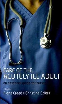 Care of the Acutely Ill Adult : An essential guide for nurses
