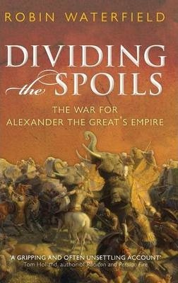 Dividing the Spoils: The War for Alexander the Greats Empire by Robin Waterfield (May 15 2011)