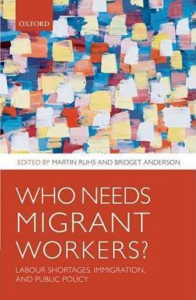 Who Needs Migrant Workers?  Labour shortages, immigration, and public policy