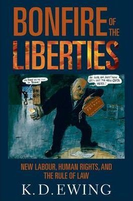 Bonfire of the Liberties : New Labour, Human Rights, and the Rule of Law