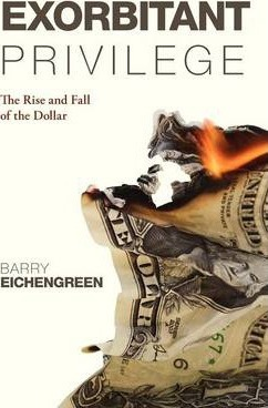 Exorbitant Privilege : The Rise and Fall of the Dollar