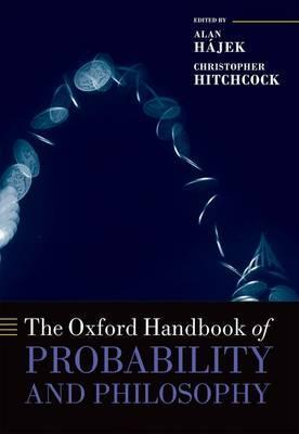 The Oxford Handbook of Probability and Philosophy