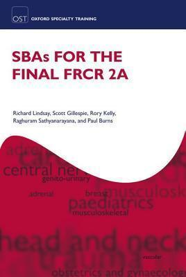 SBAs for the Final FRCR 2A - Richard Lindsay, Scott Gillespie, Rory Kelly, Raghuram Sathyanarayana, Nicholas Napier, Paul Burns