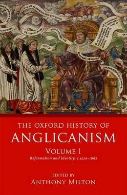The Oxford History of Anglicanism, Volume I