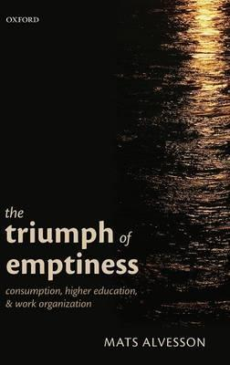The Triumph of Emptiness  Consumption, Higher Education, and Work Organization